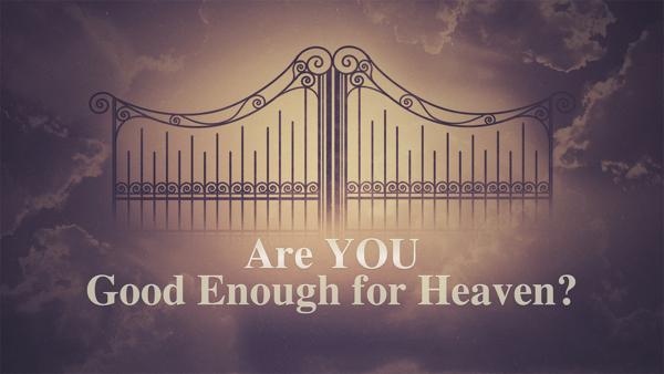 good enough for heaven