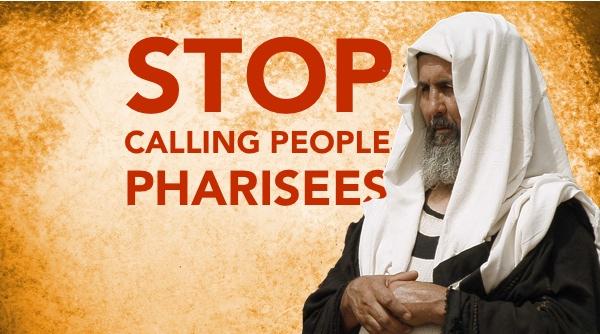 Stop Calling People Pharisees