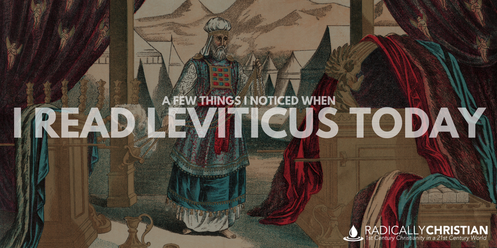 A few things i noticed when i read leviticus today radically leviticus is a strange book especially to our ears there is a lot of talk about blood fat and entrails most christians speed read through leviticus and sciox Choice Image